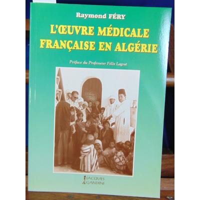 Féry Raymond : L'oeuvre médicale française en Algérie...
