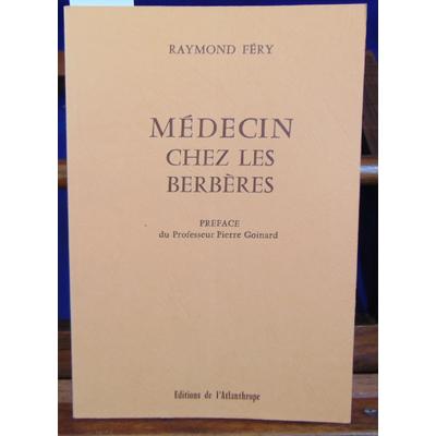 Féry Raymond : Un médecin chez les berbères...