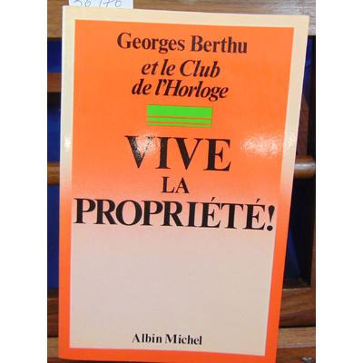 Berthu Georges : Vive la propriété !...