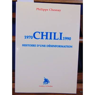 chesnay P : Chili, 1970-1990 : Histoire d'une désinformation...