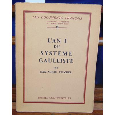 Faucher Jean-André : L'an I du systeme gaulliste...