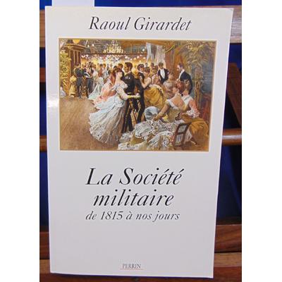 Girardet Raoul : La société militaire de 1815 à nos jours...