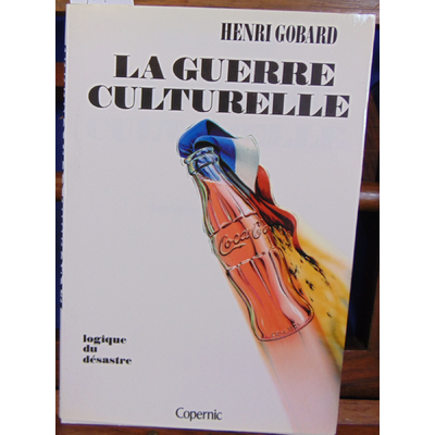 Gobard Henri : La guerre culturelle. logique du désastre...