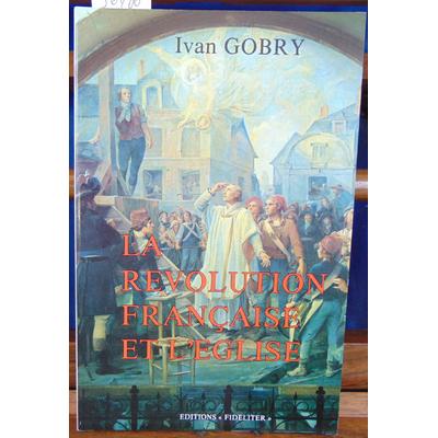 Gobry Ivan : La révolution Française et l'église...