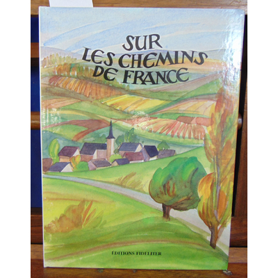 Collectif  : Sur les chemins de France...