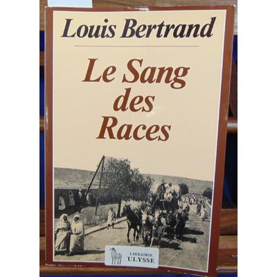 Bertrand Louis : Le sang des races. L'Algérie heureuse...