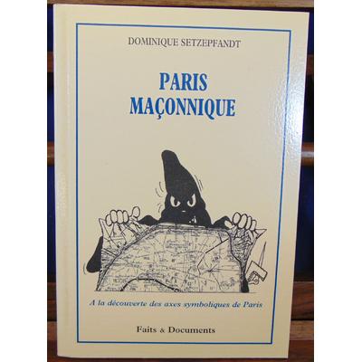 Setzepfandt Dominique : Paris maçonnique : A la découverte des axes symboliques de Paris...
