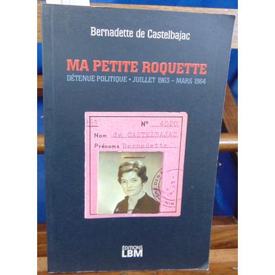 Castelbajac Bernadette de : Ma Petite Roquette : Détenue politique, juillet 1963 - mars 1964...