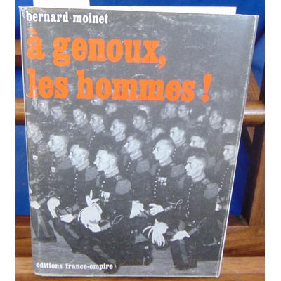 Moinet Bernard : à genoux les hommes !...