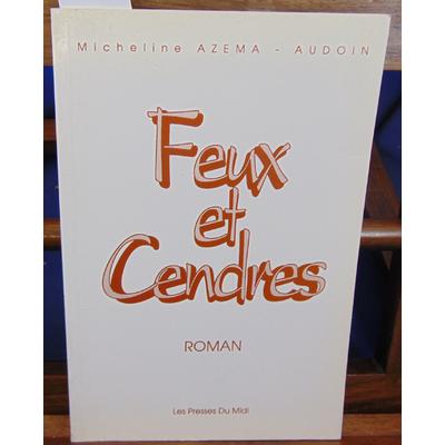 Azéma-Audoin Micheline : Feux et cendres. roman...