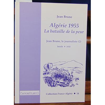 brune jean : Algérie 1955 La bataille de la peur...