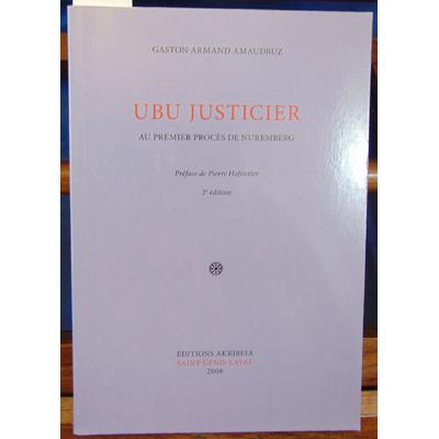 Amaudruz Gaston Armand : UBU Justicier , Au Premier Proces de Nuremberg...