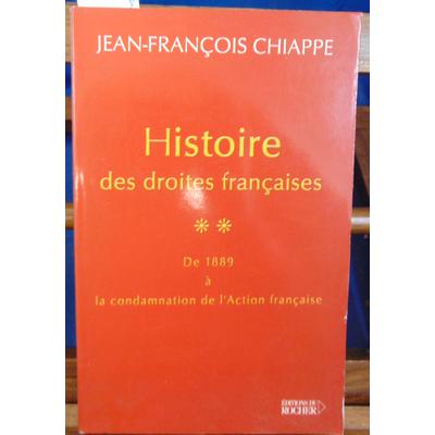 Chiappe Jean-François : Histoire des droites françaises, tome 2 : De 1889 à la condamnation de l'Action frança