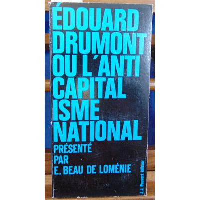 Loménie Beau de : Edouard Drumont ou l'anticapitalisme national...