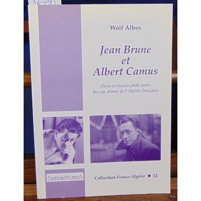 Albes wolf : Jean Brune et Albert Camus : Deux écrivains pieds-noirs face au drame de l'Algérie française...