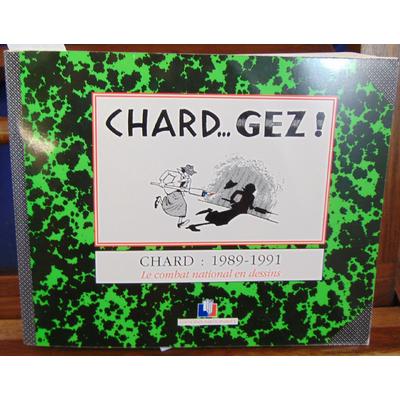 Chard  : Chard... Gez ! 1989-1991. Le combat national en dessins...