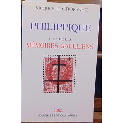 Groignec Jacques Le : Philippique contre des Mémoires gaulliens...