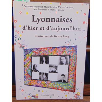 Angleraud Bernadette : Lyonnaises d'hier et d'aujourd'hui...