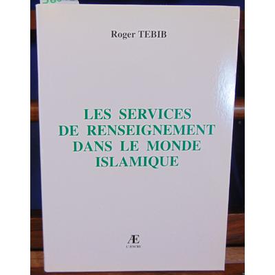 Tebib Roger : Les services de renseignement dans le monde islamique...