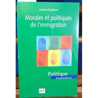 Dupaquier Jacques : Morales et politiques de l'immigration...