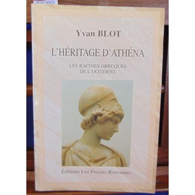 Blot Yvan : L'héritage d'Athéna ou Les racines grecques de l'Occident...