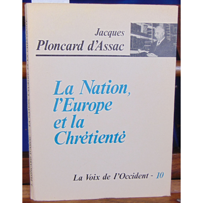 Assac Jacques Ploncard : La Nation l'Europe et la chrétienté...