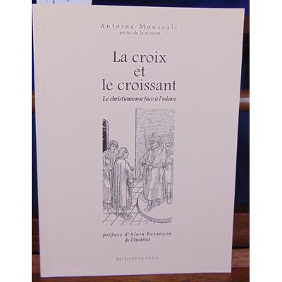 Moussali Antoine : La Croix et le croissant: Le christianisme face à l'islam...