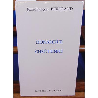 Bertrand Jean-François : Monarchie chrétienne...