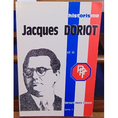 Lejeune  : Historisme de Jacques Doriot et et du Parti Populaire Français, tome 1 : Avant la défaite de 1940..