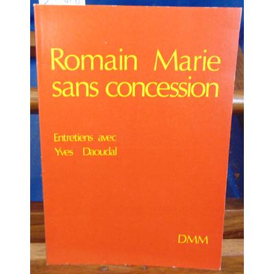 : romain Marie sans concession : Entretiens avec Yves Daoudal...