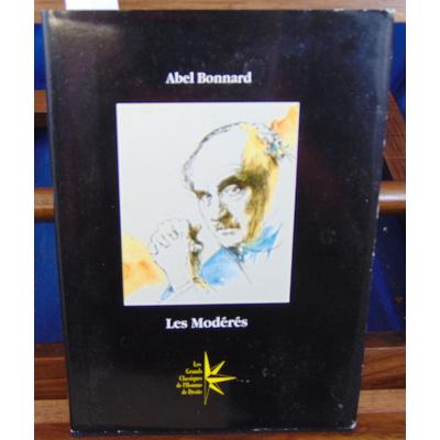 Bonnard Abel : Les Modérés. Le drame du Présent. Préface de Philippe Baillet...