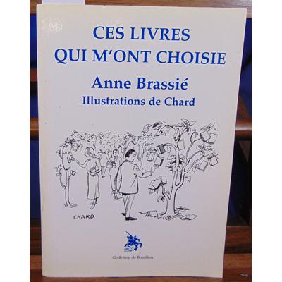 Brassié Anne : Ces livres qui m'ont choisie...