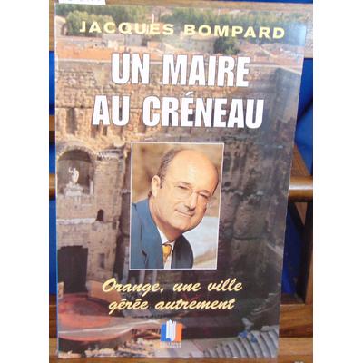 Bompard J : un maire au créneau. Orange, une ville gérée autrement...