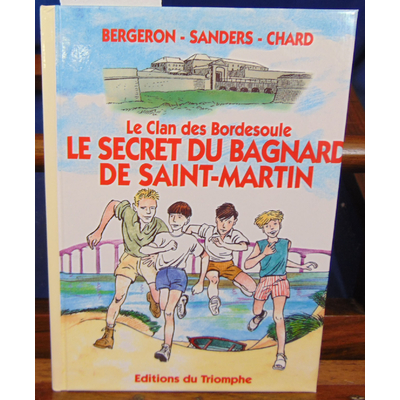 Bergeron  : Le Clan des Bordesoule T07 :  le Secret du Bagnard de St Martin-de-Re...