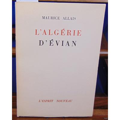 Allais Maurice : Les Accords d'Evian : le référendum et la résistance algérienne, l'autorité, la majorité, le