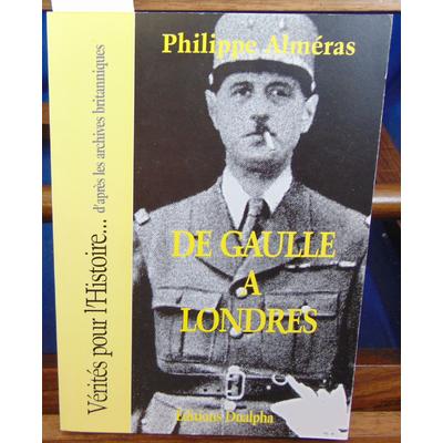 Alméras Philippe : De Gaulle à Londres...