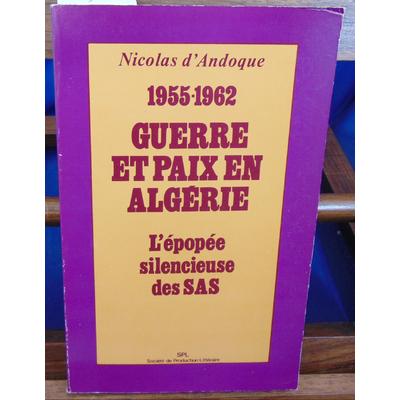 Andoque Nicolas d : 1955 - 1962. Guerre et paix en Algérie L épopée silencieuse des SAS...