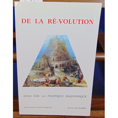 Lozac'hmeur Jean-Claude : De ma Ré-volution. Essai sur la politique maçonnique...