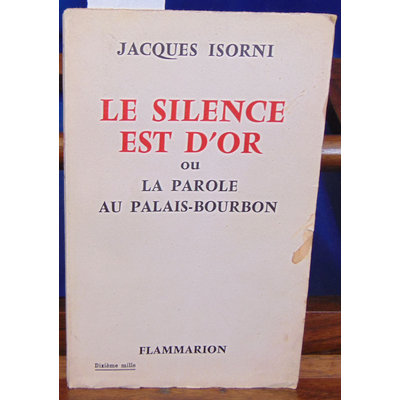 Isorni J : le silence est d'or ou la parole au palais-bourbon...