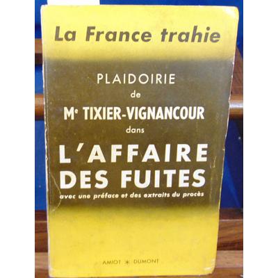 : La France Trahie. Plaidoirie de Me Tixier-Vignancour...