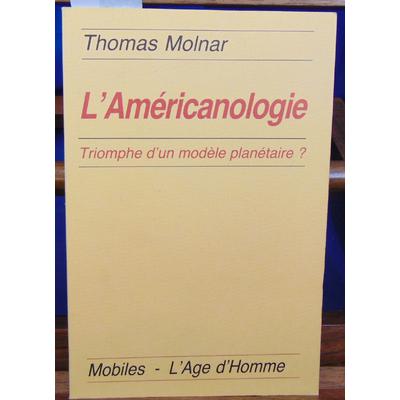 Molnar thomas : L'Américanologie : Triomphe d'un modèle planétaire ?...
