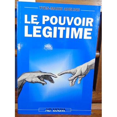 Adeline Yves-Marie : Le pouvoir légitime (Ad usum)...