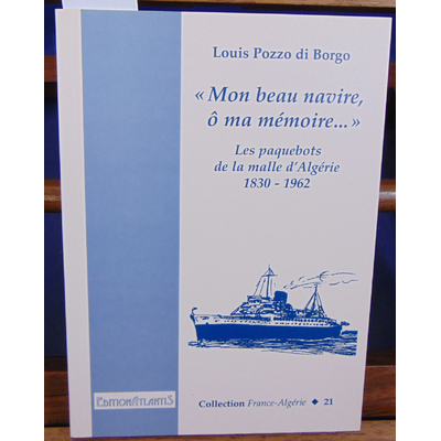 """Borgo Louis Pozzo : mon beau pays ô ma mémoire ."""" les paquebots de la malle d'algerie 1830-1962..."""