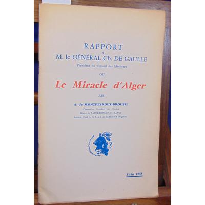 Brousse Montpeyroux : RAPPORT A M. LE GENERAL DE GAULLE ou le miracle d'Alger. SECOND RAPPORT À M. LE GENERAL