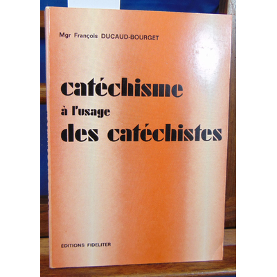 Ducaud-Bourget  : Catéchisme à l'usage des catéchistes...
