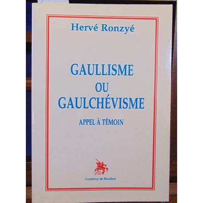 Ronzyé Hervé : Gaullisme ou gaulchevisme...