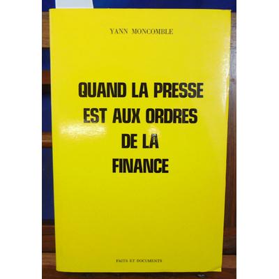 Moncomble Yann : Quand la presse est aux ordres de la finance...