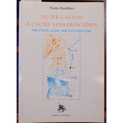 Routhier Pierre : Du fer gaulois à l'acier sans frontières : 3500 ans d'histoire...