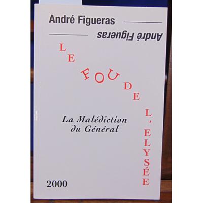Figueras André : Le fou de l'Elysée. La malédiction du Général...
