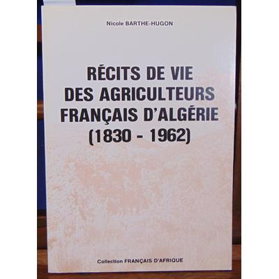 Bathe-hugon  : Récits des agriculteurs Français d'Algérie  1830 - 1962...